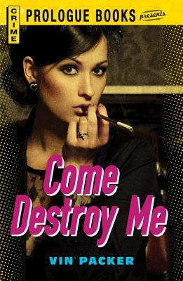 Come Destroy Me by Vin Packer