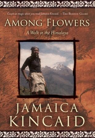 Among Flowers: A Walk in the Himalaya by Jamaica Kincaid