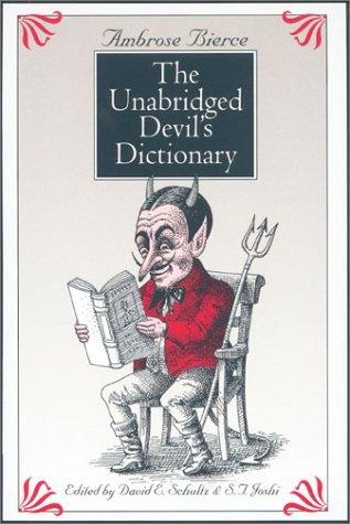 The Unabridged Devil's Dictionary by David E. Schultz, S.T. Joshi, Ambrose Bierce