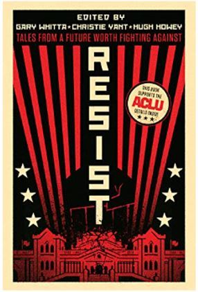 Resist: Tales from a Future Worth Fighting Against by Christie Yant, Gary Whitta, Hugh Howey