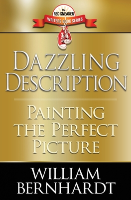 Dazzling Description: Painting the Perfect Picture by William Bernhardt