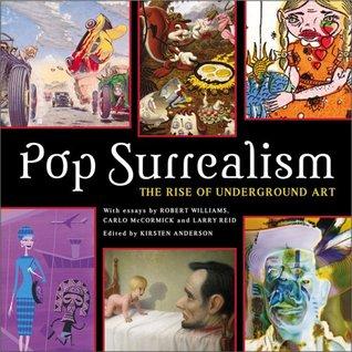 Pop Surrealism: The Rise of Underground Art by Larry Reid, Robert Williams, Kirsten Anderson, Carlo McCormick