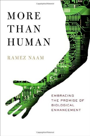 More Than Human: Embracing the Promise of Biological Enhancement by Ramez Naam