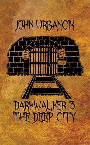DarkWalker 3: The Deep City by John Urbancik