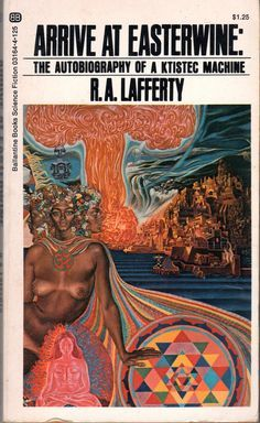 Arrive at Easterwine: The Autobiography of a Ktistec Machine by R.A. Lafferty