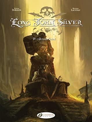 Long John Silver, Vol. 4: Guiana-Capac by Xavier Dorison, Mathieu Lauffray