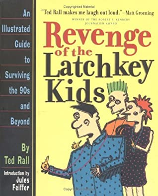 Revenge of the Latchkey Kids: An Illustrated Guide to Surviving the 90's and Beyond by Jules Feiffer, Ted Rall