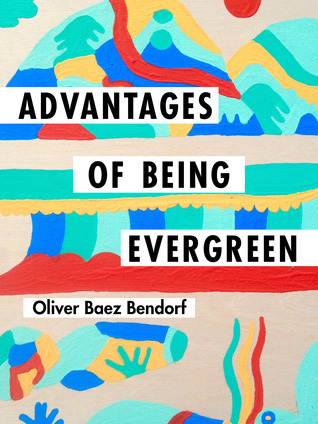 Advantages of Being Evergreen by Oliver Baez Bendorf