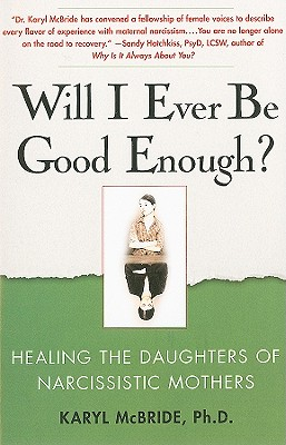 Will I Ever Be Good Enough?: Healing the Daughters of Narcissistic Mothers by Karyl McBride