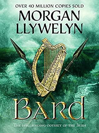 Bard: The spellbinding odyssey of the Irish by Morgan Llywelyn
