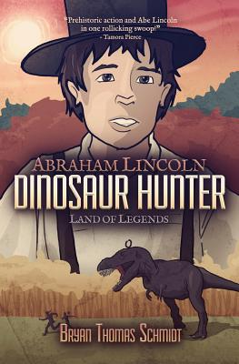 Abraham Lincoln Dinosaur Hunter: Land of Legends by Bryan Thomas Schmidt