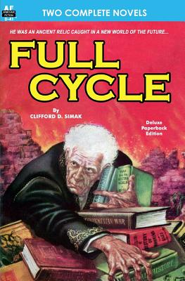 Full Cycle & It was the Day of the Robot by Clifford D. Simak, Frank Belknap Long