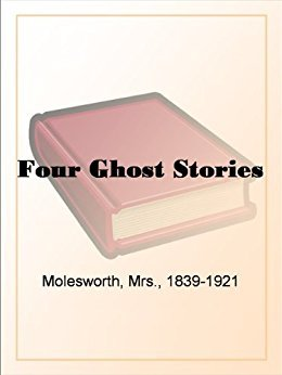 Four Ghost Stories by Mrs. Molesworth