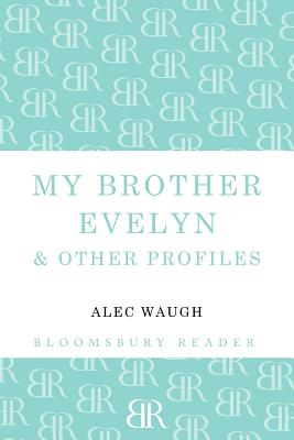 My Brother Evelyn & Other Profiles by Alec Waugh