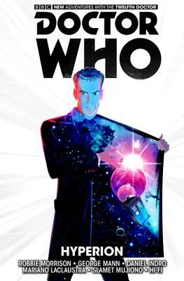 Doctor Who: The Twelfth Doctor, Vol. 3: Hyperion by George Mann, Mariano Laclaustra, Robbie Morrison, Daniel Indro