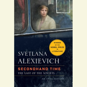 Secondhand Time: An Oral History of the Fall of the Soviet Union by Svetlana Alexievich