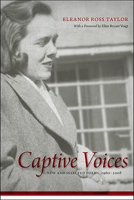 Captive Voices: New and Selected Poems, 1960-2008 by Ellen Bryant Voigt, Eleanor Ross Taylor