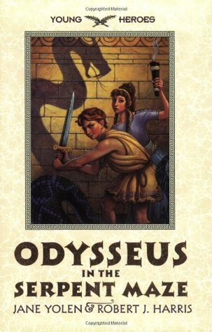 Odysseus in the Serpent Maze by Jane Yolen, Robert J. Harris