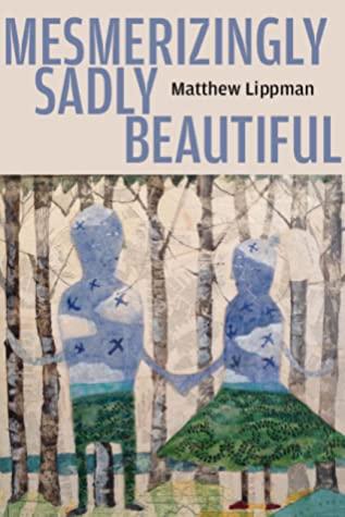 Mesmerizingly Sadly Beautiful by Matthew Lippman
