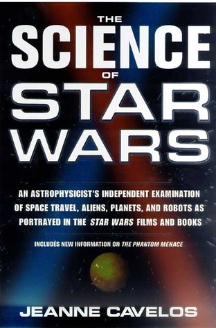 The Science of Star Wars: An Astrophysicist's Independent Examination of Space Travel, Aliens, Planets, and Robots as Portrayed in the Star Wars Films and Books by Jeanne Cavelos, Joe Veltre