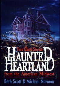 Haunted Heartland: True Ghost Stories from the American Midwest by Beth Scott, Michael Norman