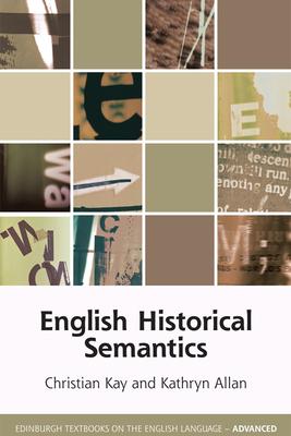 English Historical Semantics by Kathryn Allan, Christian Kay
