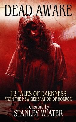 Dead Awake: 12 Tales of Darkness by Christy Aldridge, Jill Girardi, C. W. Blackwell