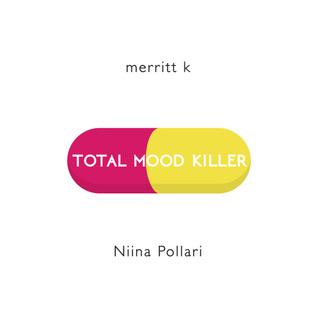 Total Mood Killer by Niina Pollari, Merritt K.