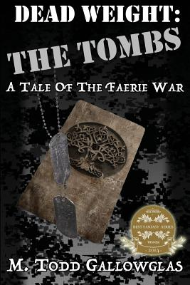Dead Weight: The Tombs: A Tale of the Faerie War by M. Todd Gallowglas