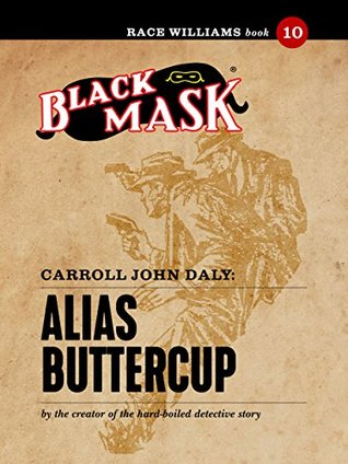 Alias Buttercup: Race Williams #10 (Black Mask) by Carroll John Daly