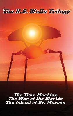 The H.G. Wells Trilogy: The Time Machine The, War of the Worlds, and the Island of Dr. Moreau by H. G. Wells