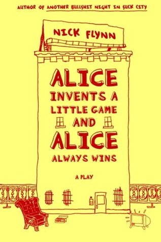 Alice Invents a Little Game and Alice Always Wins by Nick Flynn
