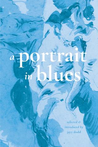 A Portrait in Blues by Ali Blythe, Brianna Albers, Jayy Dodd, John Elizabeth Stintzi
