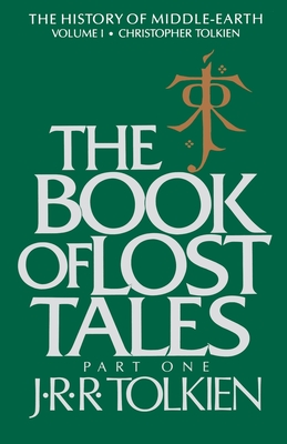 The Book of Lost Tales, Volume 1: Part One by J. R. R. Tolkien