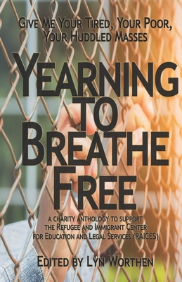 Yearning to Breathe Free: a Charity anthology supporting the Refugee and Immigrant Center for Education and Legal Services (RAICES) by Sam Schreiber, Michael Brueggeman, Barbara G. Tarn