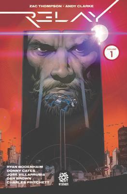 Relay Vol. 1: Reality Denied by Zac Thompson, Mike Marts, Donny Cates, Andy Clarke, Ryan Bodenheim
