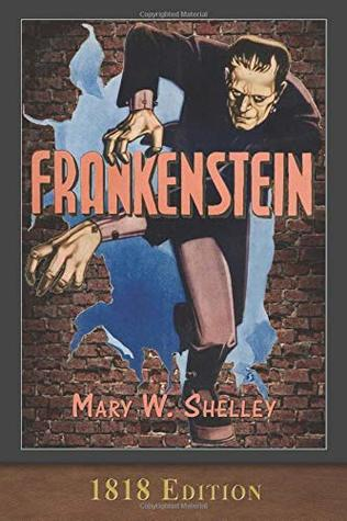 Frankenstein (1818 Edition): 200th Anniversary Collection by Mary Wollstonecraft Shelley
