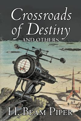 Crossroads of Destiny and Others by H. Beam Piper, Science Fiction, Adventure by H. Beam Piper