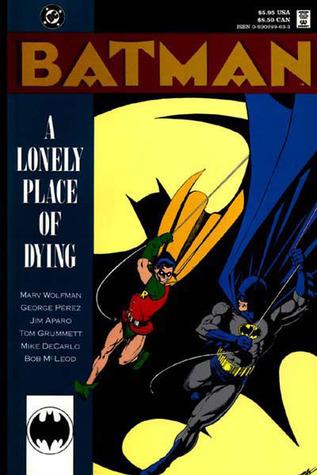 Batman: A Lonely Place of Dying by George Pérez, Marv Wolfman, Jim Aparo, Tom Grummett