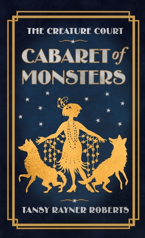 Cabaret of Monsters: A Creature Court Novella by Tansy Rayner Roberts