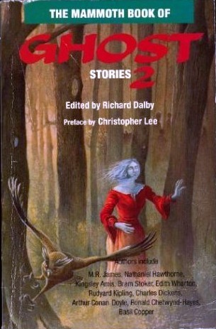 The Mammoth Book of Ghost Stories 2 by Clare Colvin, Alfred McClelland Burrage, Derek Stanford, E.F. Benson, Basil Copper, J.C. Moore, Kingsley Amis, Ralph Adams Cram, Alan W. Lear, Fitz-James O'Brien, M.R. James, Robert W. Chambers, Amyas Northcote, L.A. Lewis, H.T.W. Bousfield, John Glasby, Sabine Bering-Gould, James Platt, Nugent Barker, Roger Johnson, Pamela Sewell, A.F. Kidd, A.E.D. Smith, R. Chetwynd-Hayes, Vincent O'Sullivan, Nathaniel Hawthorne, E. Nesbit, Lewis Spence, H.B. Drake, Charles Dickens, Richard Dalby, Margery Lawrence, William Fryer Harvey, Edgar Allan Poe, Lennox Robinson, Washington Irving, Ambrose Bierce, David G. Rowlands, C.D. Pamely, Arthur Conan Doyle, Erckmann-Chatrian, Edmund Crispin, Rudyard Kipling, Guy de Maupassant, Bernard Capes, Mark Rutherford, Robert Arthur, J. Sheridan Le Fanu, Hesketh Hesketh-Prichard, Vivian Edwards, R.H. Malden
