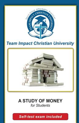 A Study of Money for Students by Jeff Van Wyk Ph. D., Team Impact Christian University
