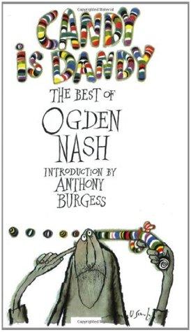 Candy Is Dandy: The Best of Ogden Nash by Ogden Nash, Anthony Burgess