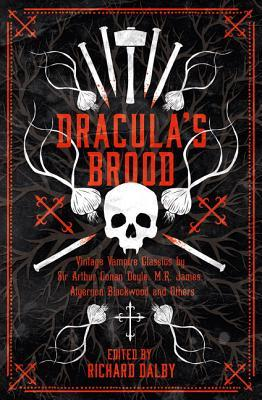 Dracula's Brood: Neglected Vampire Classics by Sir Arthur Conan Doyle, M.R. James, Algernon Blackwood and Others (Collins Chillers) by Richard Dalby, Arthur Conan Doyle