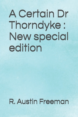 A Certain Dr Thorndyke: New special edition by R. Austin Freeman