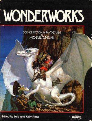 Wonderworks: Science Fiction and Fantasy Art by Polly Freas, Frank Kelly Freas, Michael Whelan