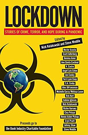 Lockdown: Stories of Crime, Terror, and Hope During a Pandemic by Nick Kolakowski, Steve Weddle