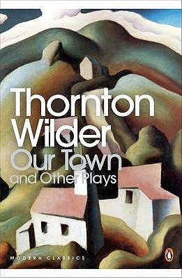 Our Town and Other Plays by Thornton Wilder