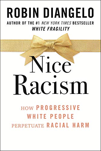 Nice Racism: How Progressive White People Perpetuate Racial Harm by Robin DiAngelo