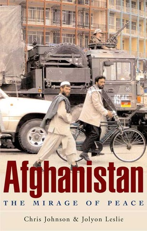 Afghanistan: The Mirage of Peace by Jolyon Leslie, Chris Johnson